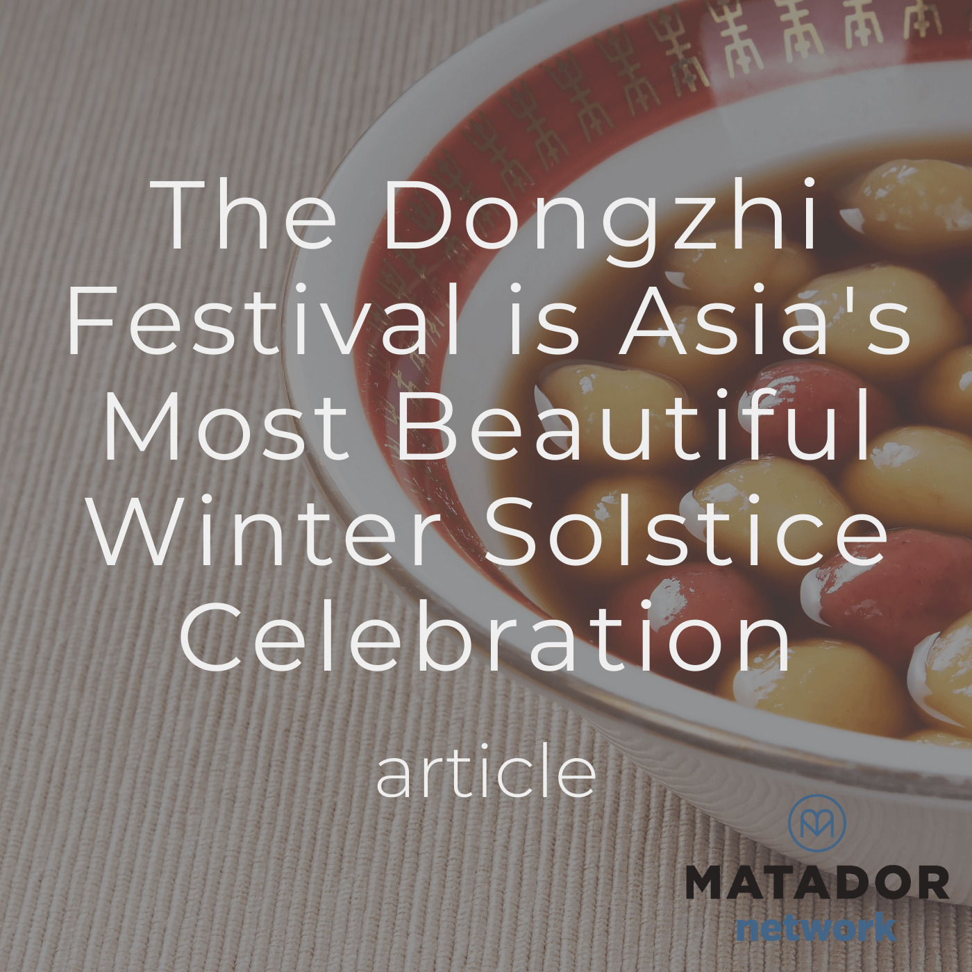 The Dongzhi Festival is Asia's Most Beautiful Winter Solstice Celebration
