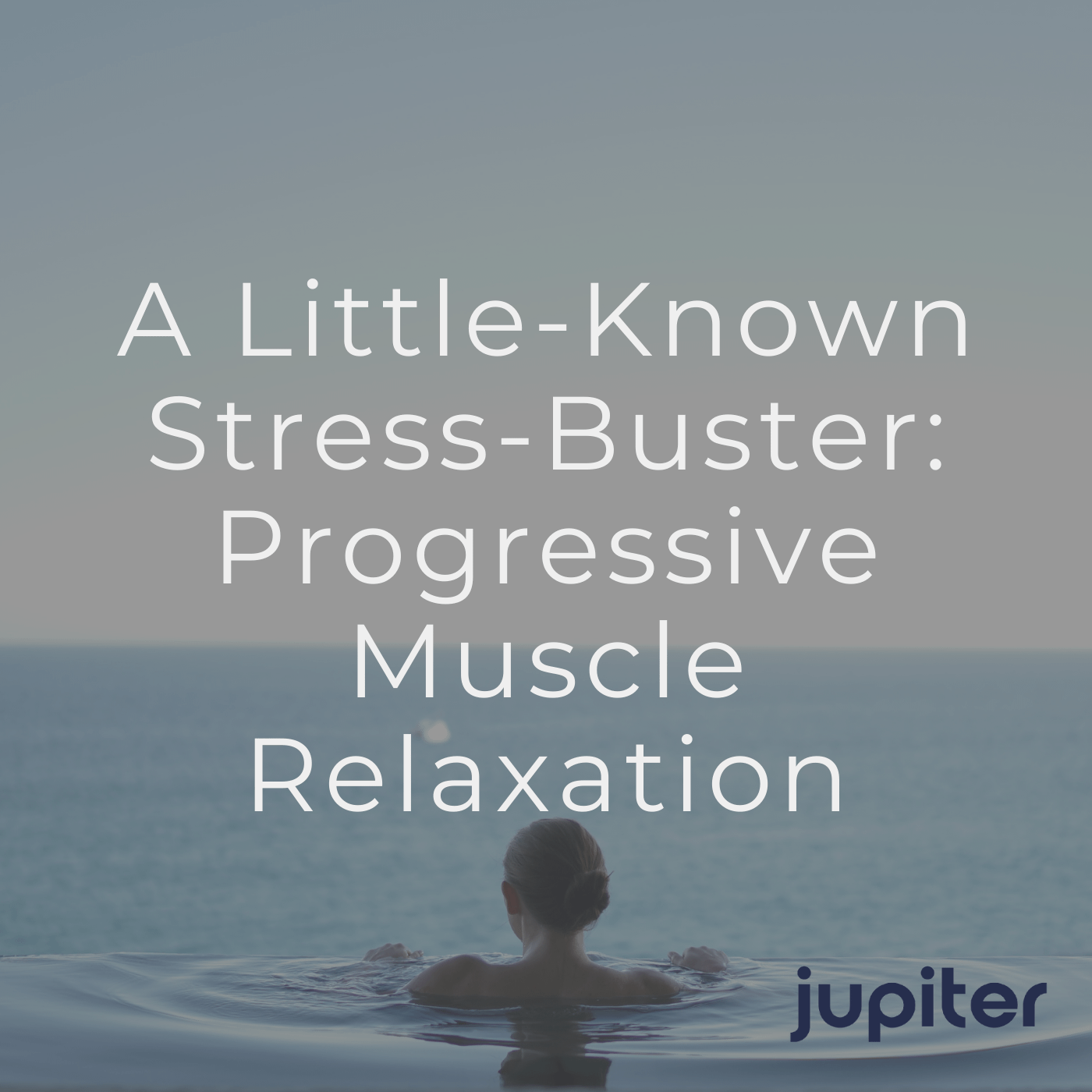 A Little-Known Stress-Buster: Progressive Muscle Relaxation